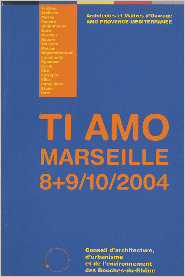 Leteissier Corriol - Agence d'architecture - «TI AMO Marseille 8+9/10/2004 » Editions générales CAUE13