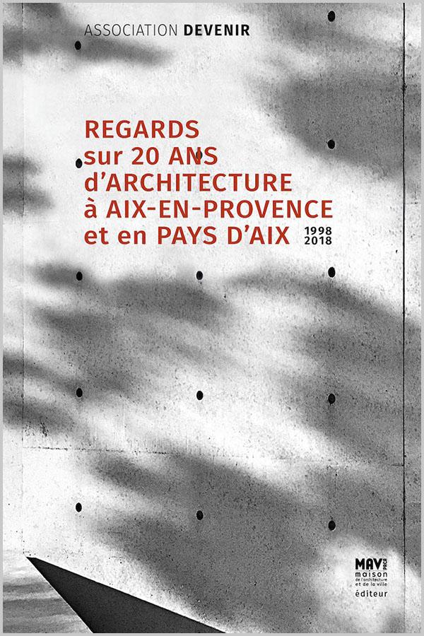 Leteissier Corriol - Agence d'architecture - «20 ans d'architecture à Aix» Association Devenir MAV PACA Editions 2018